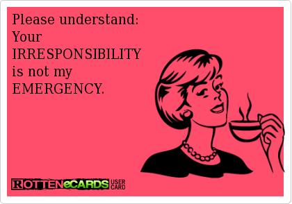 irresponsibility-not-my-emergency